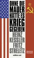 Heinz Keßler: Ohne die Mauer hätte es Krieg gegeben ★★★