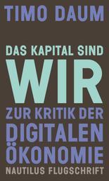 Das Kapital sind wir - Zur Kritik der digitalen Ökonomie