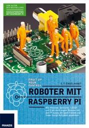 Roboter mit Raspberry Pi - Mit Motoren, Sensoren, LEGO® und Elektronik eigene Roboter mit dem Pi bauen, die Spaß machen und Ihnen lästige Aufgaben abnehmen