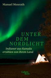 Unter dem Nordlicht - Indianer aus Kanada erzählen von ihrem Land