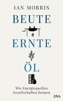 Ian Morris: Beute, Ernte, Öl