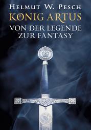 König Artus - Von der Legende zur Fantasy