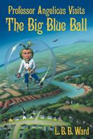 L. B. Ward: Professor Angelicus Visits the Big Blue Ball