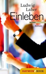 Einleben - Roman