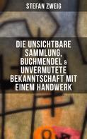 Stefan Zweig: Stefan Zweig: Die unsichtbare Sammlung, Buchmendel & Unvermutete Bekanntschaft mit einem Handwerk