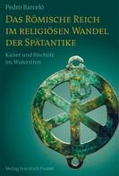 Pedro Barceló: Das Römische Reich im religiösen Wandel der Spätantike ★★★★