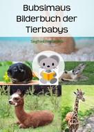 Siegfried Freudenfels: Bubsimaus Bilderbuch der Tierbabys ★★★★