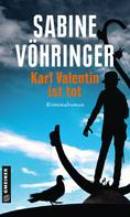 Sabine Vöhringer: Karl Valentin ist tot