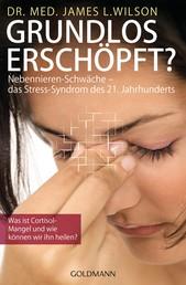 Grundlos erschöpft? - Nebennieren-Schwäche – das Stress-Syndrom des 21. Jahrhunderts. Was ist Cortisol-Mangel und wie können wir ihn heilen?