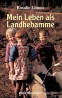 Rosalie Linner: Mein Leben als Landhebamme