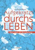 Lisa Reiser-Wötzel: Aufgekratzt durchs Leben. Mein Leben mit Neurodermitis