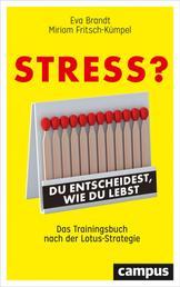 Stress? Du entscheidest, wie du lebst - Das Trainingsbuch nach der Lotus-Strategie
