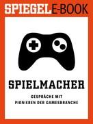 Christian Stöcker: Spielmacher - Gespräche mit Pionieren der Gamesbranche ★★★★