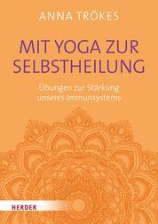 Mit Yoga zur Selbstheilung - Übungen zur Stärkung unseres Immunsystems