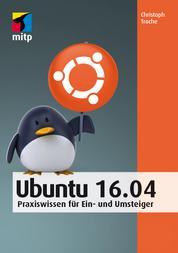 Ubuntu 16.04 - Praxiswissen für Ein- und Umsteiger