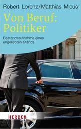 Von Beruf: Politiker - Bestandsaufnahme eines ungeliebten Stands
