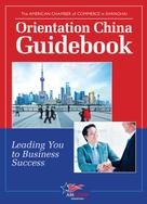 The American Chamber of Commerce in Shanghai: Orientation China Guidebook