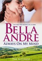 Bella Andre: Always On My Mind (The Sullivans 8) ★★★★★