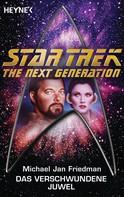 Michael Jan Friedman: Star Trek - The Next Generation: Das verschwundene Juwel