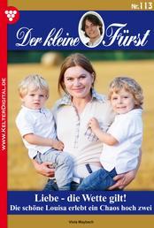 Der kleine Fürst 113 – Adelsroman - Liebe – die Wette gilt!