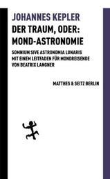 Der Traum, oder: Mond-Astronomie - Somnium sive astronomia lunaris. Mit einem Leitfaden für Mondreisende von Beatrix Langner