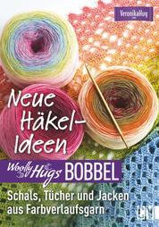 Woolly Hugs Bobbel Neue Häkel-Ideen: Schals, Tücher und Jacken aus Farbverlaufsgarn. - Mit ausführlichen Anleitungen und mehrfarbigen Häkelschriften
