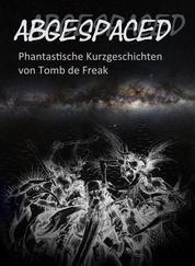 Abgespaced - Phantastische Geschichten von Thomas Frick