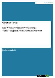 Die Weimarer Reichsverfassung - Verfassung mit Konstruktionsfehlern?