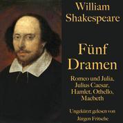 William Shakespeare: Fünf Dramen - Romeo und Julia, Julius Caesar, Hamlet, Othello, Macbeth. Ungekürzt gelesen