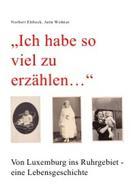 """Norbert Elsbeck: """"Ich habe so viel zu erzählen..."""" Von Luxemburg ins Ruhrgebiet - eine Lebensgeschichte ★"""
