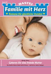 Familie mit Herz 89 - Familienroman - Geboren für eine fremde Mutter