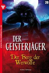 Der Geisterjäger 20 – Gruselroman - Der Berg der Werwölfe