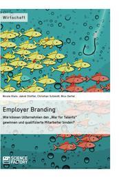 """Employer Branding: Wie können Unternehmen den """"War for Talents"""" gewinnen und qualifizierte Mitarbeiter binden?"""
