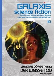 GALAXIS SCIENCE FICTION, Band 10: DER WEISSE TOD - Geschichten aus der Welt von Morgen - wie man sie sich gestern vorgestellt hat.