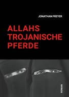 Jonathan Freyer: Allahs Trojanische Pferde