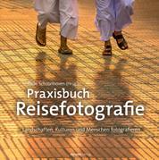 Praxisbuch Reisefotografie - Landschaften, Kulturen und Menschen fotografieren