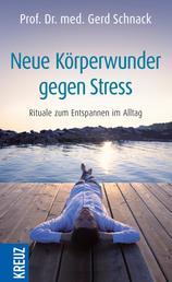 Neue Körperwunder gegen Stress - Rituale zum Entspannen im Alltag