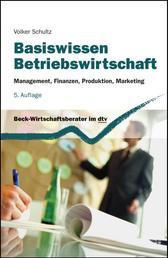 Basiswissen Betriebswirtschaft - Management, Finanzen, Produktion, Marketing