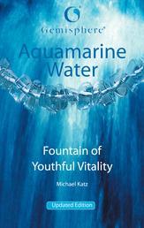Aquamarine Water - Fountain of Youthful Vitality
