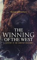 Theodore Roosevelt: The Winning of the West: A History of the American Frontiers