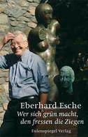 Eberhard Esche: Wer sich grün macht, den fressen die Ziegen