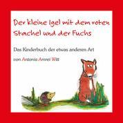 Der kleine Igel mit dem roten Stachel und der Fuchs - Das Kinderbuch der etwas anderen Art
