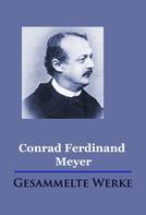 Conrad Ferdinand Meyer: Conrad Ferdinand Meyer - Gesammelte Werke