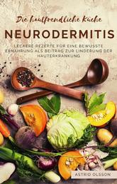 Die hautfreundliche Küche: Neurodermitis - Leckere Rezepte für eine bewusste Ernährung als Beitrag zur Linderung der Hauterkrankung