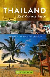 Bruckmann Reiseführer Thailand: Zeit für das Beste - Highlights, Geheimtipps, Wohlfühladressen
