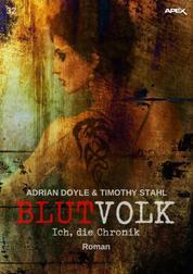 BLUTVOLK, Band 32: ICH, DIE CHRONIK - Die große Vampir-Saga von Adrian Doyle & Timothy Stahl