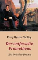 Percy Bysshe Shelley: Der entfesselte Prometheus - Ein lyrisches Drama
