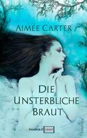 Aimee Carter: Die unsterbliche Braut ★★★★★