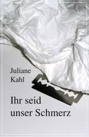Juliane Kahl: Ihr seid unser Schmerz