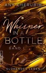 Whisper In A Bottle – Glühendes Leben - Liebesroman